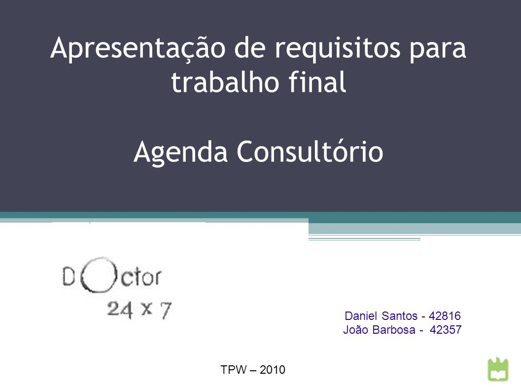 Apresentação de requisitos para trabalho final Agenda Consultório Daniel Santos - 42816 João Barbosa - 42357 TPW – 2010
