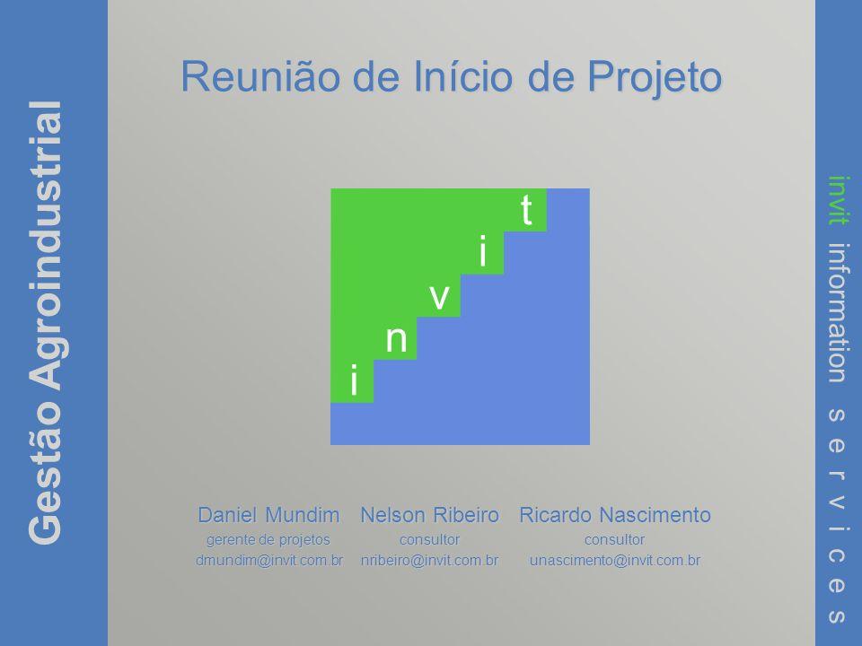 Gestão Agroindustrial invit information s e r v i c e s i n v i t Reunião de Início de Projeto Daniel Mundim gerente de projetos dmundim@invit.com.br
