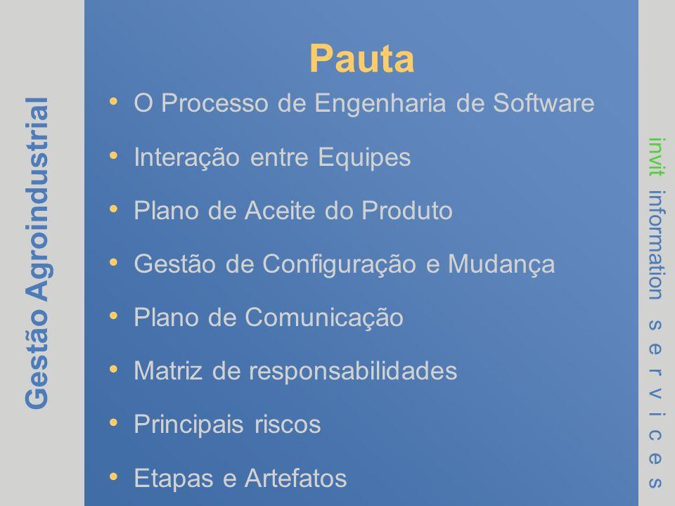 Gestão Agroindustrial invit information s e r v i c e s Pauta O Processo de Engenharia de Software Interação entre Equipes Plano de Aceite do Produto