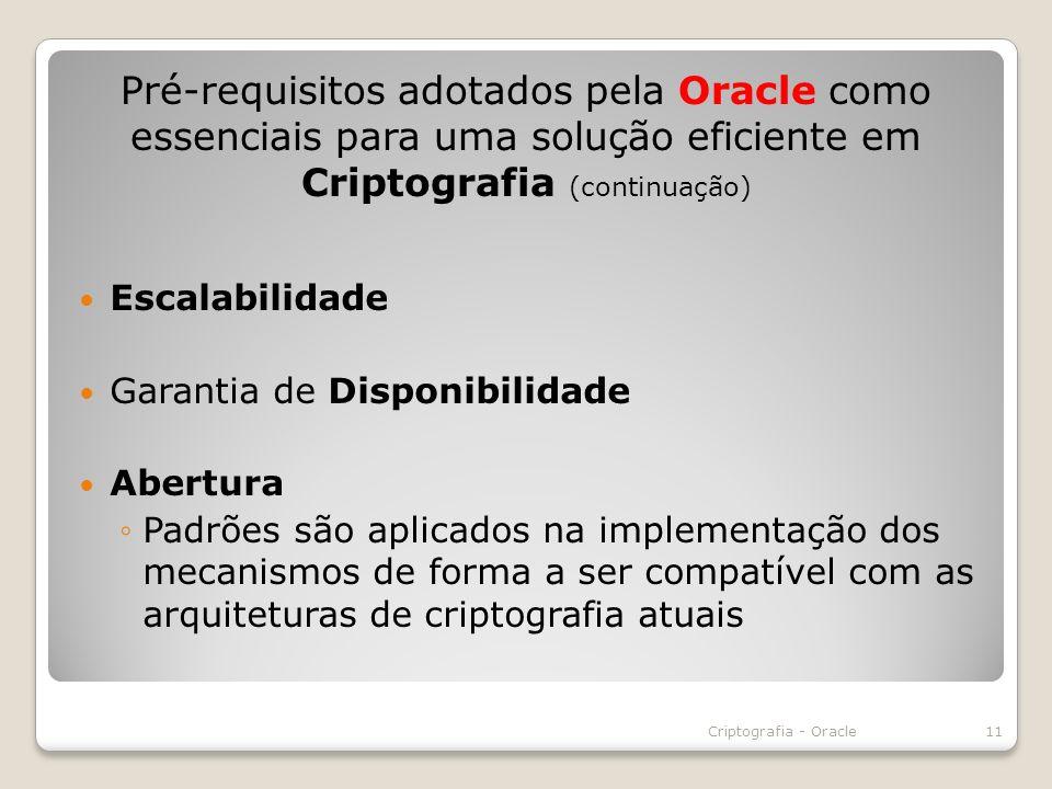Escalabilidade Garantia de Disponibilidade Abertura Padrões são aplicados na implementação dos mecanismos de forma a ser compatível com as arquitetura