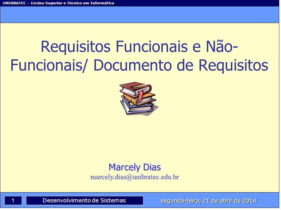 UNIBRATEC – Ensino Superior e Técnico em Informática 1 segunda-feira, 21 de abril de 2014 Desenvolvimento de Sistemas Requisitos Funcionais e Não- Fun