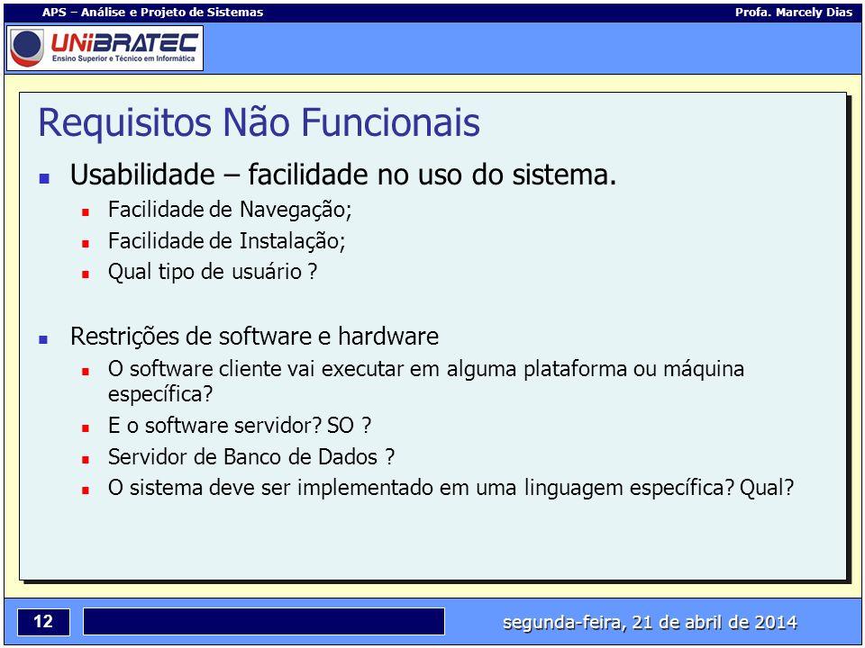 segunda-feira, 21 de abril de 2014 12 APS – Análise e Projeto de Sistemas Profa. Marcely Dias Requisitos Não Funcionais Usabilidade – facilidade no us