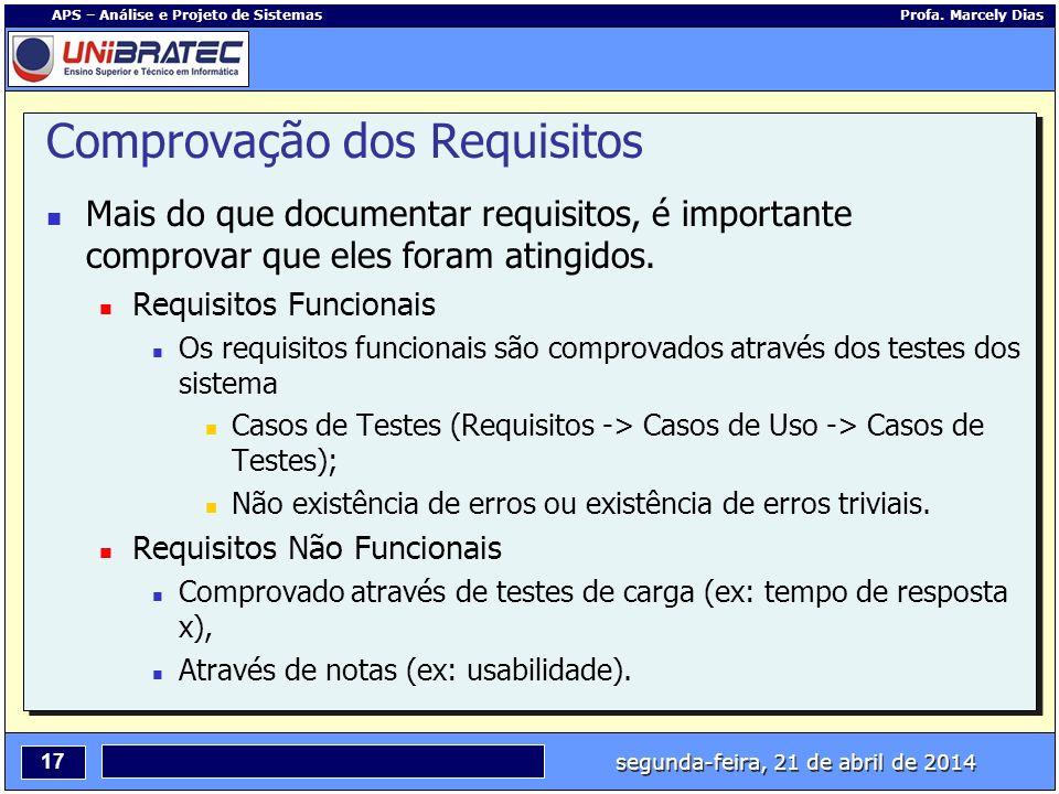 segunda-feira, 21 de abril de 2014 17 APS – Análise e Projeto de Sistemas Profa. Marcely Dias Comprovação dos Requisitos Mais do que documentar requis
