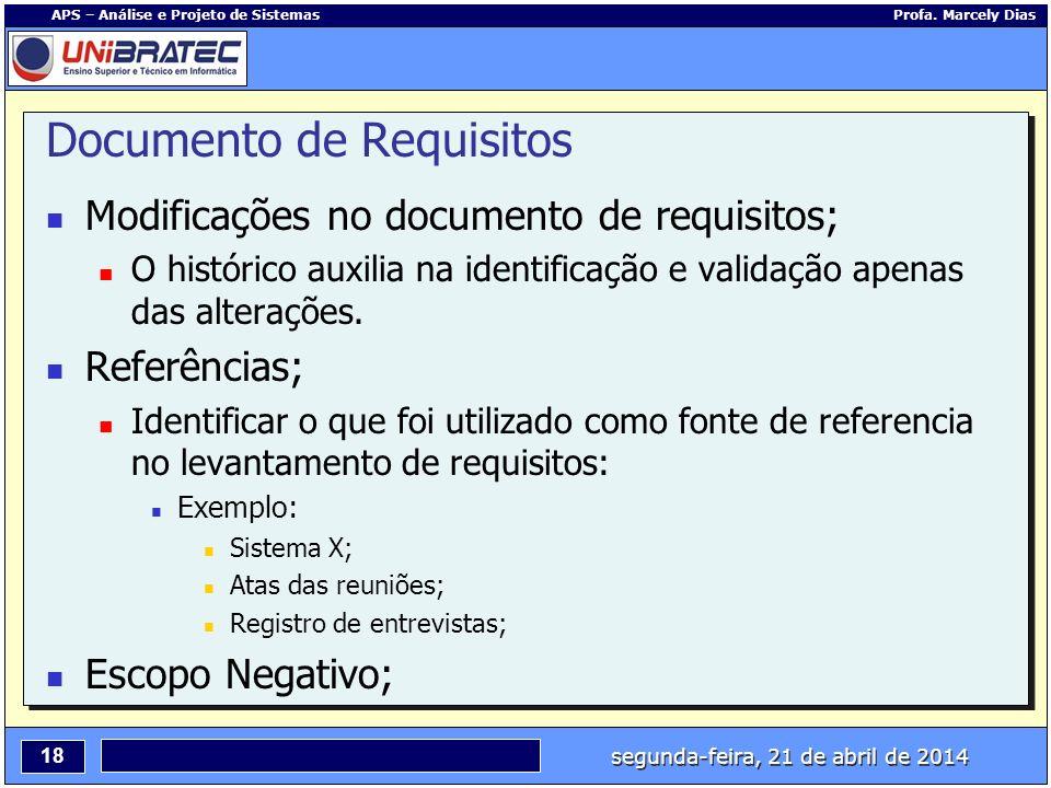 segunda-feira, 21 de abril de 2014 18 APS – Análise e Projeto de Sistemas Profa. Marcely Dias Documento de Requisitos Modificações no documento de req