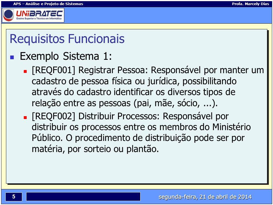 segunda-feira, 21 de abril de 2014 5 APS – Análise e Projeto de Sistemas Profa. Marcely Dias Requisitos Funcionais Exemplo Sistema 1: [REQF001] Regist