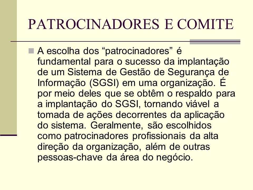 PATROCINADORES E COMITE A escolha dos patrocinadores é fundamental para o sucesso da implantação de um Sistema de Gestão de Segurança de Informação (SGSI) em uma organização.