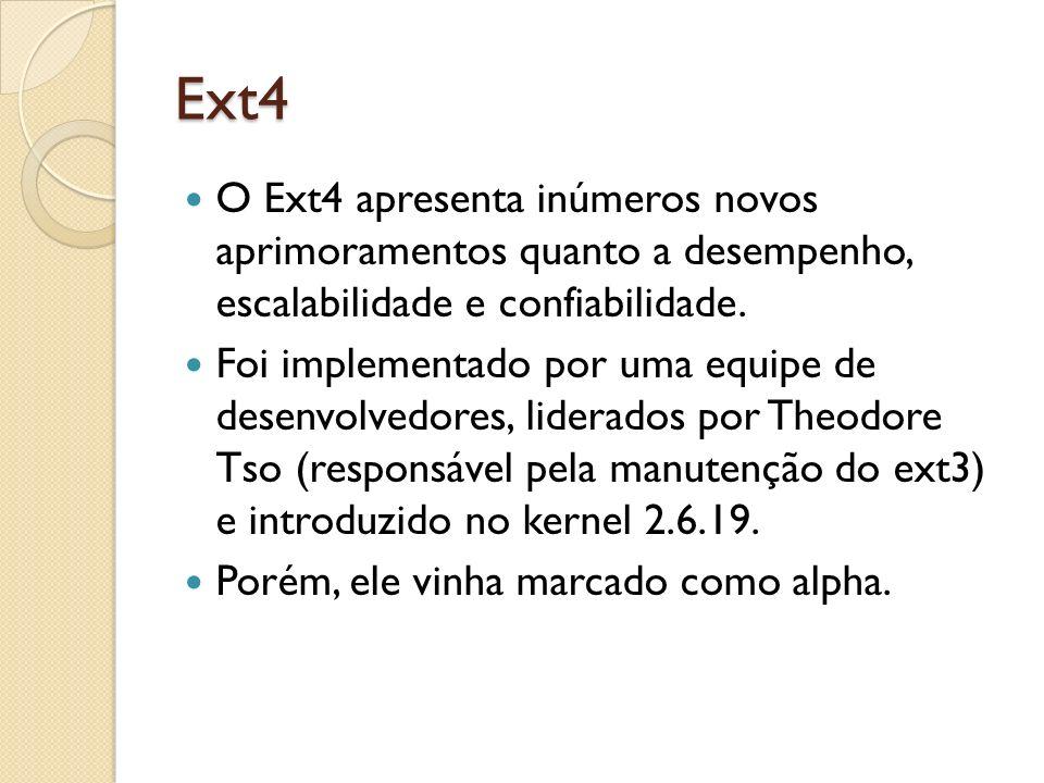 Ext4 O Ext4 apresenta inúmeros novos aprimoramentos quanto a desempenho, escalabilidade e confiabilidade. Foi implementado por uma equipe de desenvolv