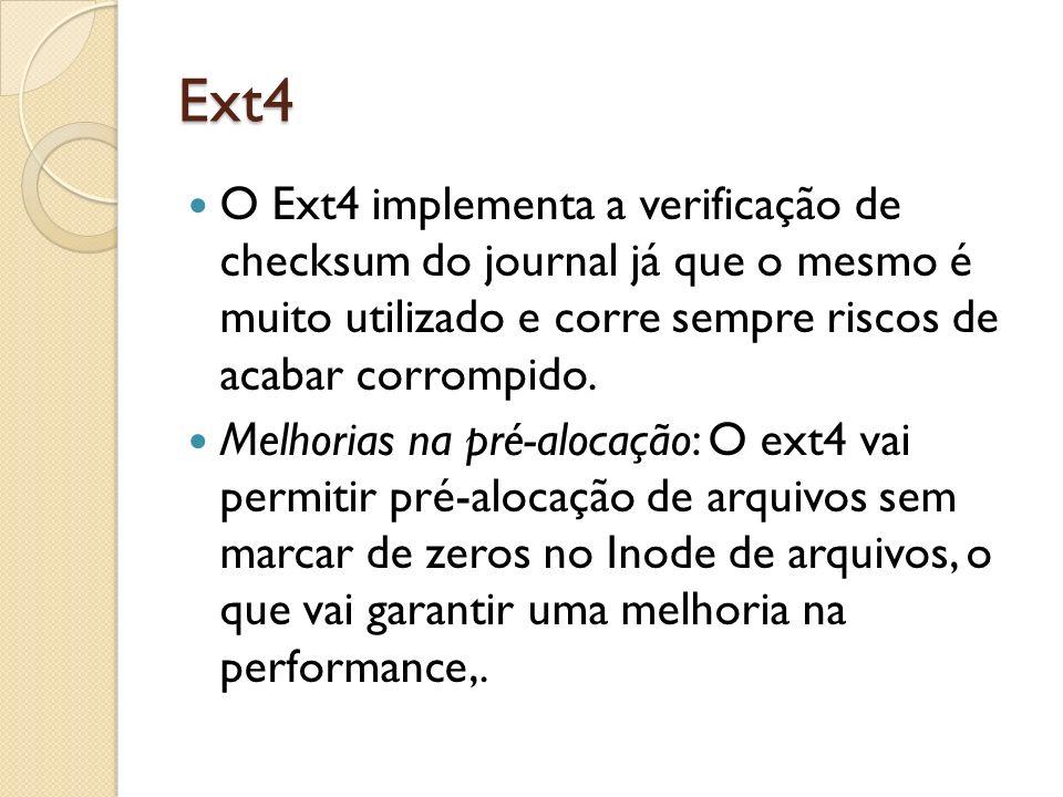Ext4 O Ext4 implementa a verificação de checksum do journal já que o mesmo é muito utilizado e corre sempre riscos de acabar corrompido. Melhorias na