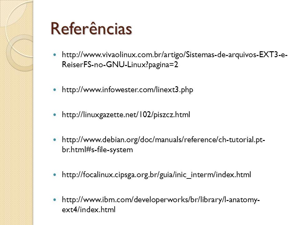 Referências http://www.vivaolinux.com.br/artigo/Sistemas-de-arquivos-EXT3-e- ReiserFS-no-GNU-Linux?pagina=2 http://www.infowester.com/linext3.php http