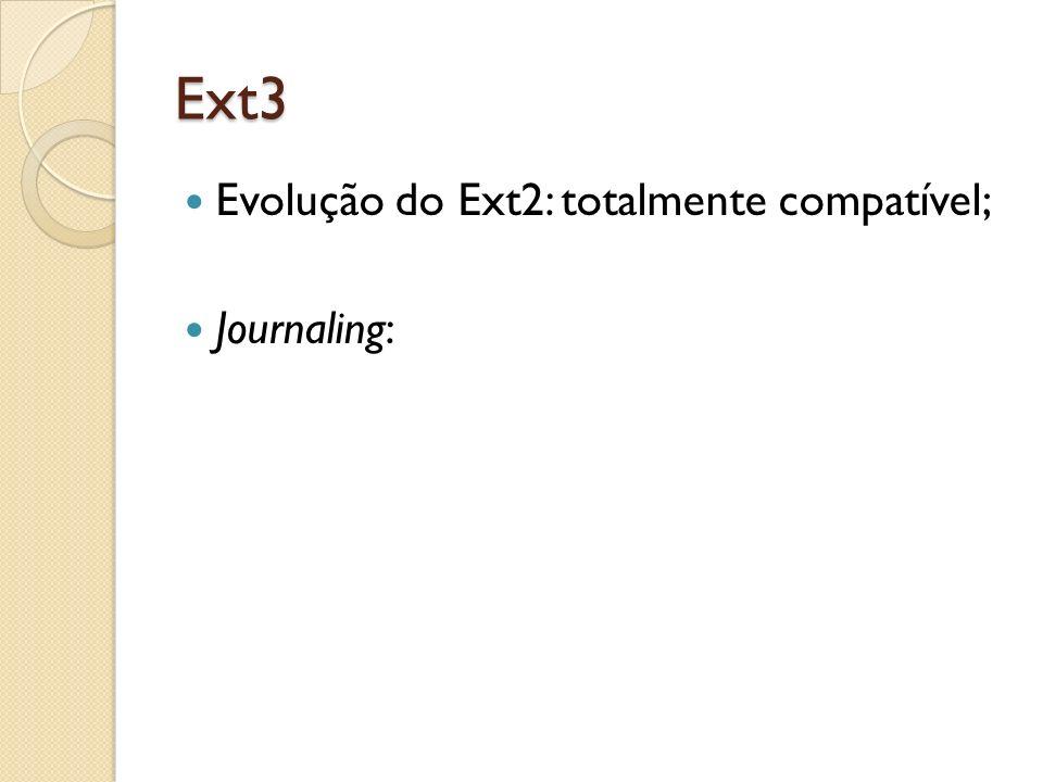 Ext4 O Ext4 implementa a verificação de checksum do journal já que o mesmo é muito utilizado e corre sempre riscos de acabar corrompido.