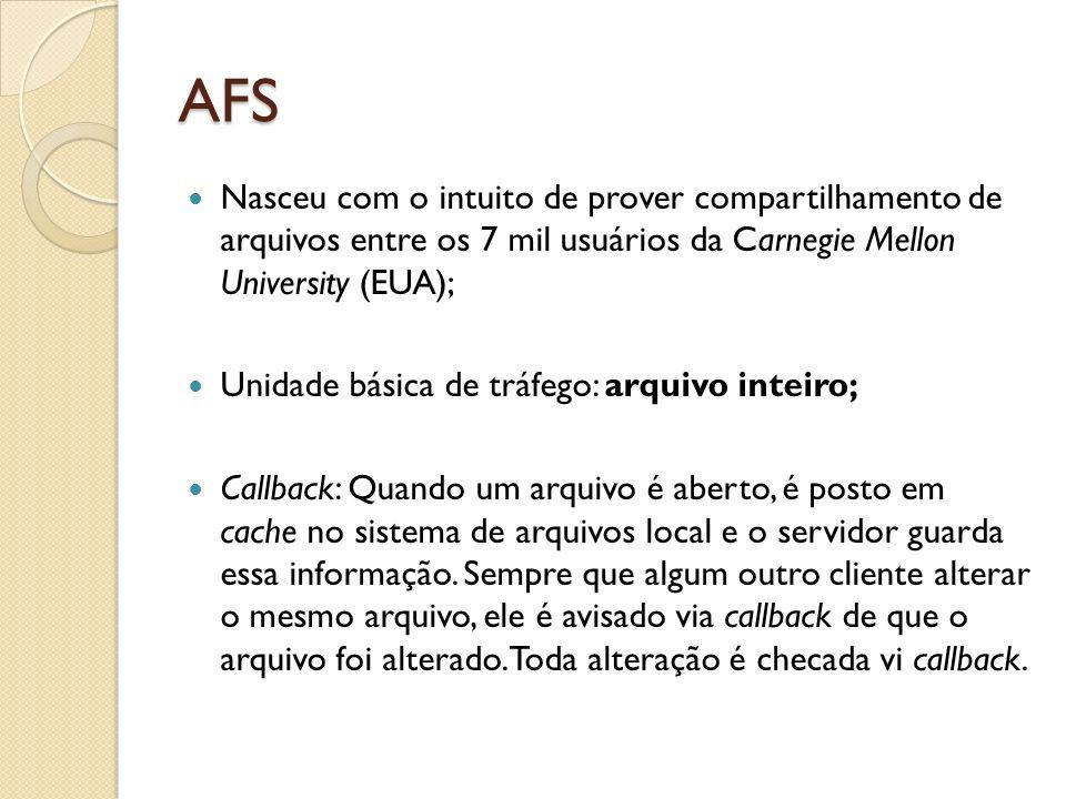 AFS Nasceu com o intuito de prover compartilhamento de arquivos entre os 7 mil usuários da Carnegie Mellon University (EUA); Unidade básica de tráfego