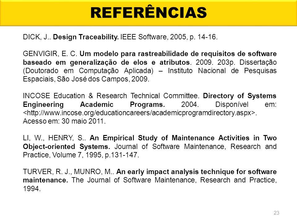 REFERÊNCIAS 23 DICK, J.. Design Traceability. IEEE Software, 2005, p. 14-16. GENVIGIR, E. C. Um modelo para rastreabilidade de requisitos de software