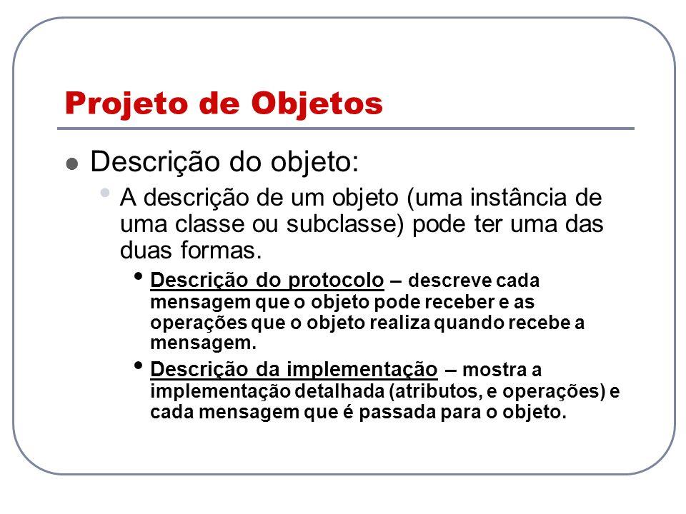 Projeto de Objetos Descrição do objeto: A descrição de um objeto (uma instância de uma classe ou subclasse) pode ter uma das duas formas. Descrição do