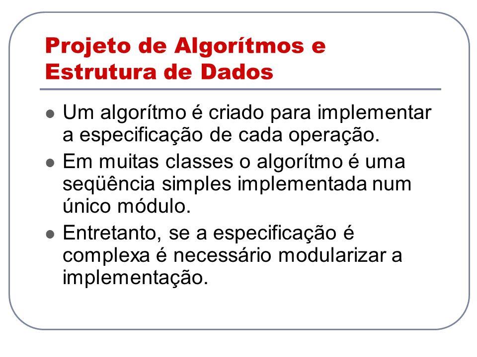 Projeto de Algorítmos e Estrutura de Dados Um algorítmo é criado para implementar a especificação de cada operação. Em muitas classes o algorítmo é um