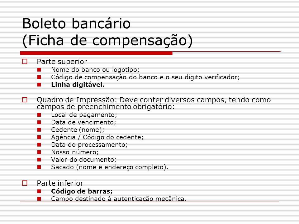 Boleto bancário (Ficha de compensação) Parte superior Nome do banco ou logotipo; Código de compensação do banco e o seu dígito verificador; Linha digi