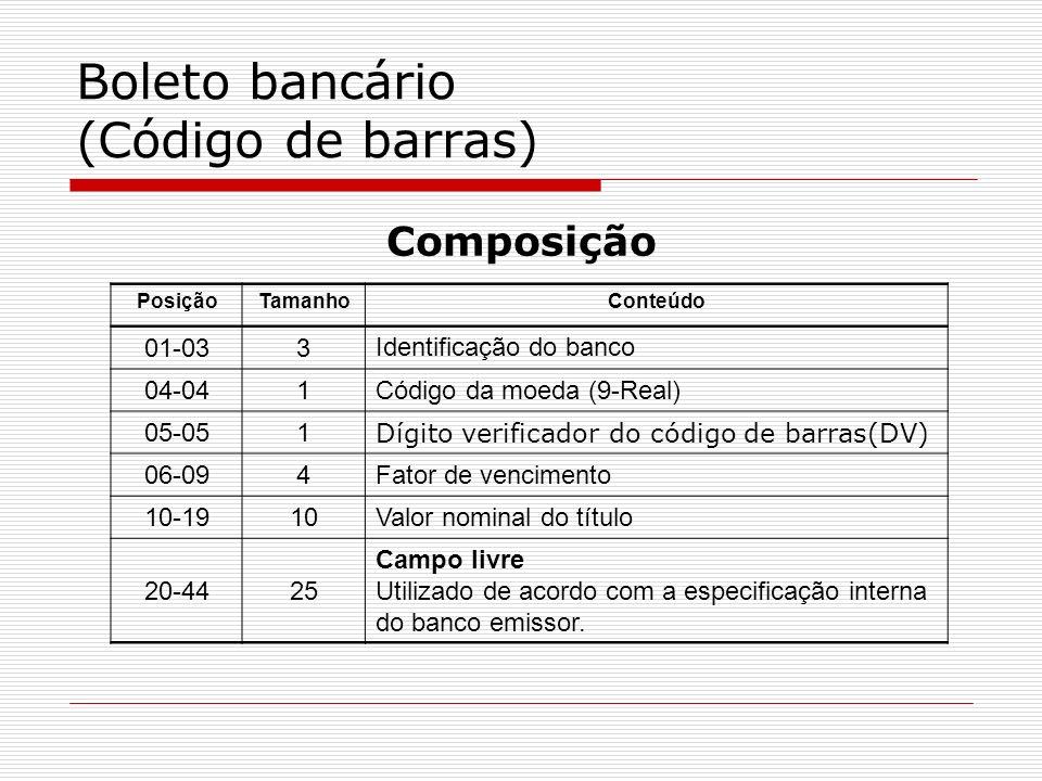 Boleto bancário (Código de barras) PosiçãoTamanhoConteúdo 01-033 Identificação do banco 04-041 Código da moeda (9-Real) 05-051 Dígito verificador do c