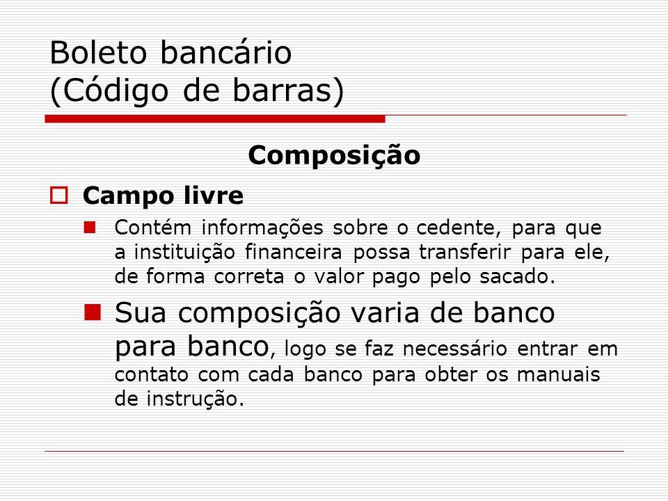 Boleto bancário (Código de barras) Campo livre Contém informações sobre o cedente, para que a instituição financeira possa transferir para ele, de for