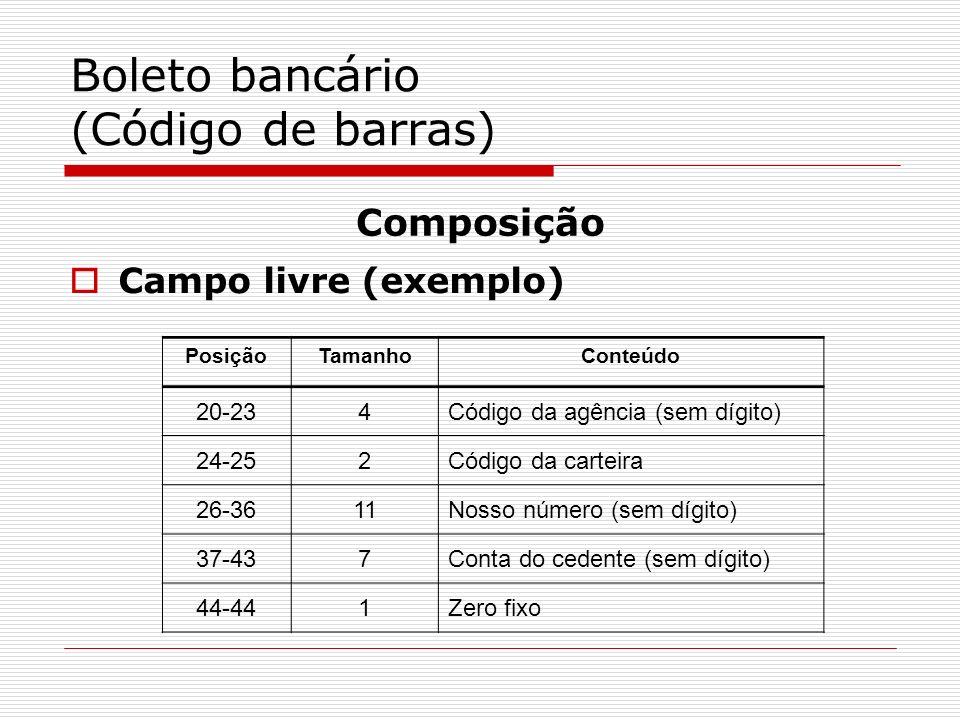 Boleto bancário (Código de barras) Campo livre (exemplo) Composição PosiçãoTamanhoConteúdo 20-234Código da agência (sem dígito) 24-252Código da cartei