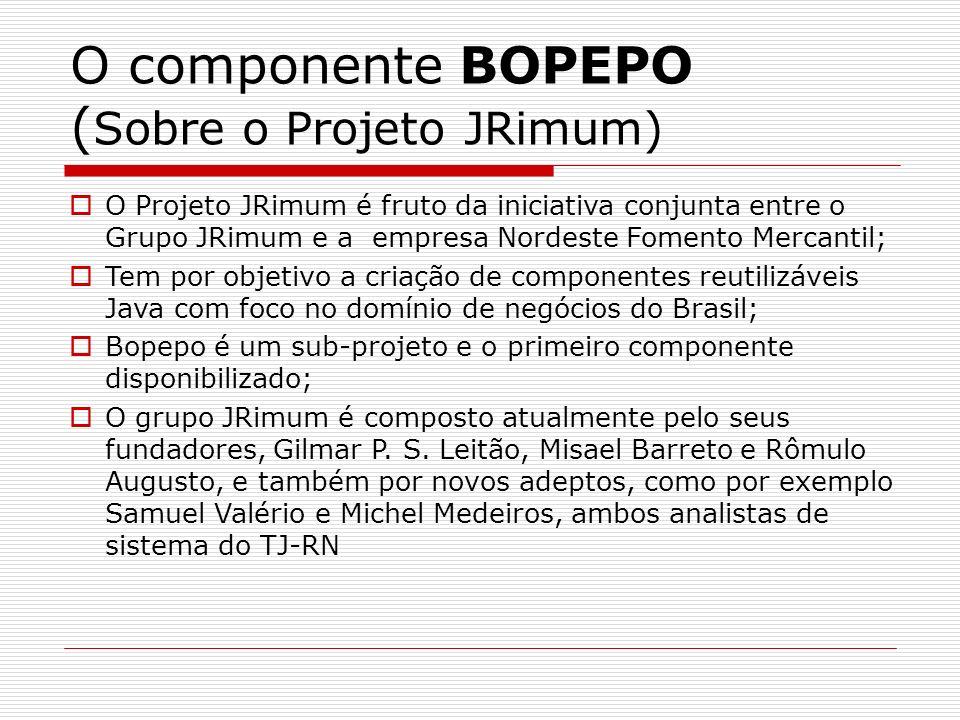 O componente BOPEPO ( Sobre o Projeto JRimum) O Projeto JRimum é fruto da iniciativa conjunta entre o Grupo JRimum e a empresa Nordeste Fomento Mercan