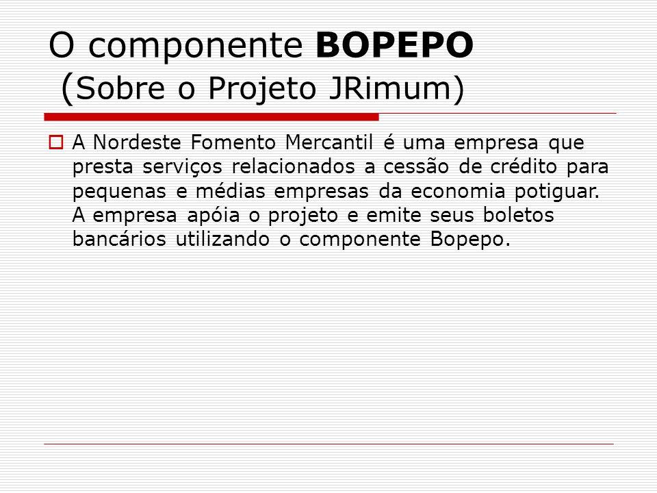 O componente BOPEPO ( Sobre o Projeto JRimum) A Nordeste Fomento Mercantil é uma empresa que presta serviços relacionados a cessão de crédito para peq