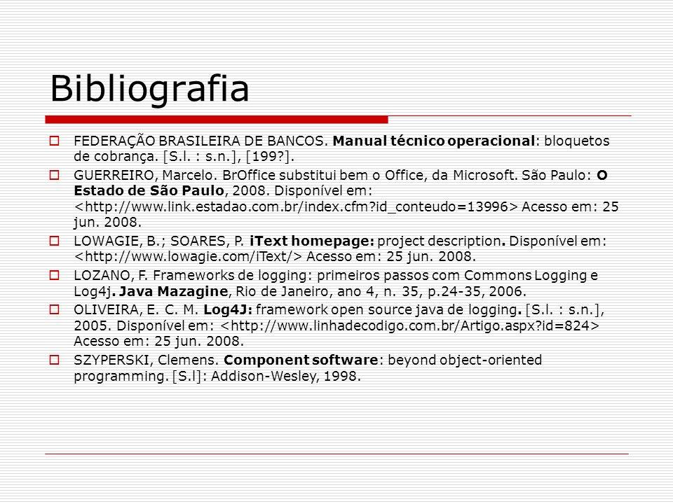 Bibliografia FEDERAÇÃO BRASILEIRA DE BANCOS. Manual técnico operacional: bloquetos de cobrança. [S.l. : s.n.], [199?]. GUERREIRO, Marcelo. BrOffice su
