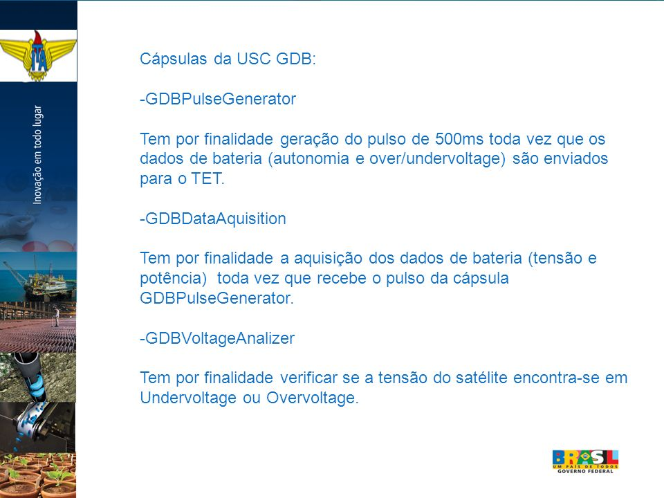 Cápsulas da USC GDB: -GDBPulseGenerator Tem por finalidade geração do pulso de 500ms toda vez que os dados de bateria (autonomia e over/undervoltage)