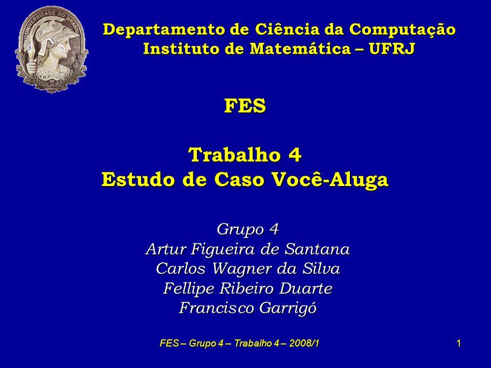 2 Modelo de Classes de Domínio Modelo de Classes de Domínio Departamento de Ciência da Computação Instituto de Matemática – UFRJ FES – Grupo 4 – Trabalho 4 – 2008/1