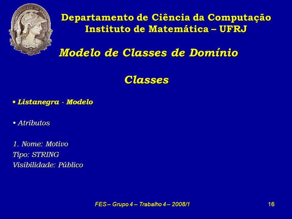 16 Modelo de Classes de Domínio Classes Modelo de Classes de Domínio Classes Departamento de Ciência da Computação Instituto de Matemática – UFRJ FES