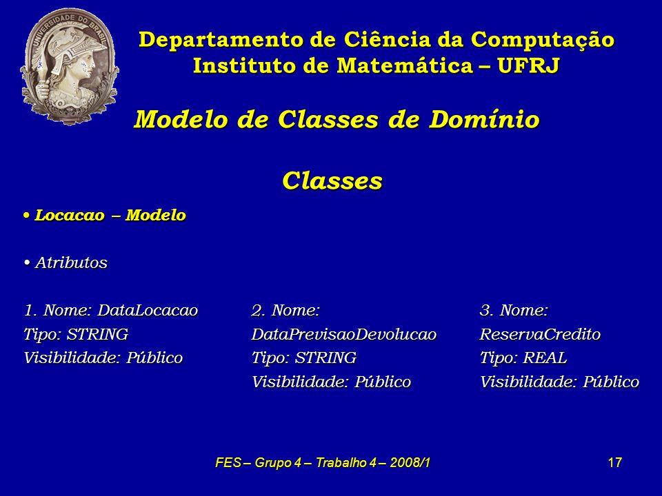 17 Modelo de Classes de Domínio Classes Modelo de Classes de Domínio Classes Departamento de Ciência da Computação Instituto de Matemática – UFRJ FES – Grupo 4 – Trabalho 4 – 2008/1 Locacao – Modelo Locacao – Modelo Atributos Atributos 1.
