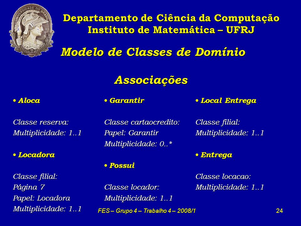 24 Modelo de Classes de Domínio Associações Modelo de Classes de Domínio Associações Departamento de Ciência da Computação Instituto de Matemática – U