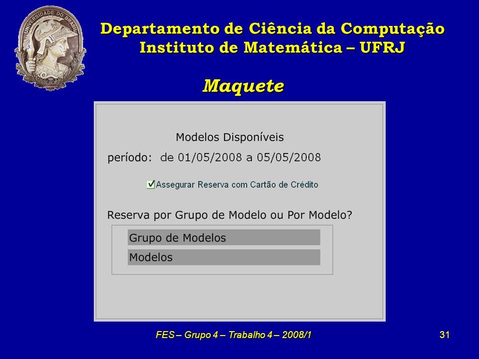 31 Maquete Maquete Departamento de Ciência da Computação Instituto de Matemática – UFRJ FES – Grupo 4 – Trabalho 4 – 2008/1