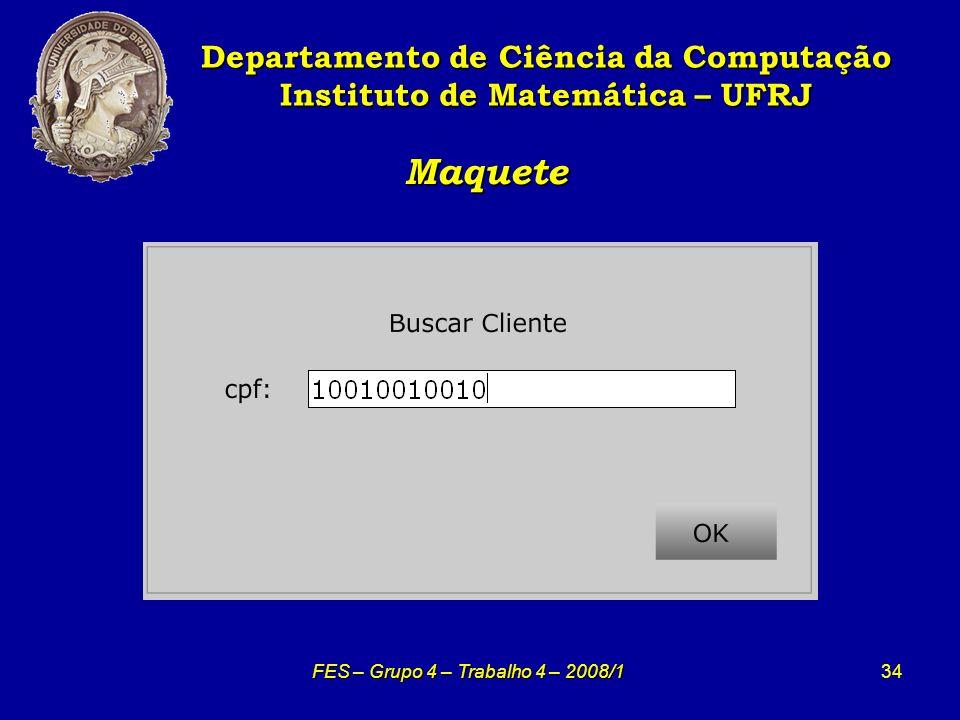 34 Maquete Maquete Departamento de Ciência da Computação Instituto de Matemática – UFRJ FES – Grupo 4 – Trabalho 4 – 2008/1