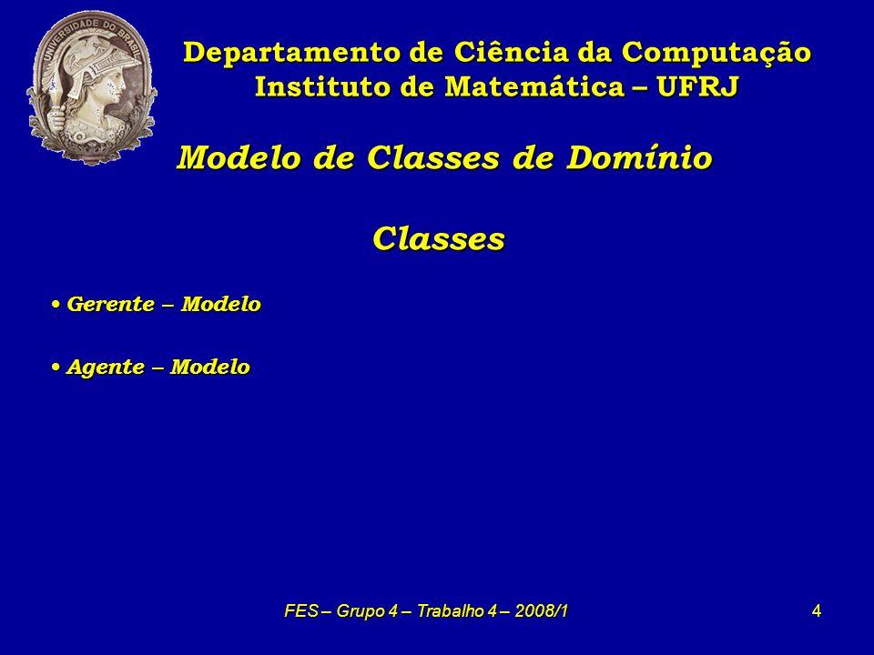 5 Modelo de Classes de Domínio Classes Modelo de Classes de Domínio Classes Departamento de Ciência da Computação Instituto de Matemática – UFRJ FES – Grupo 4 – Trabalho 4 – 2008/1 Filial – Modelo Filial – Modelo Atributos Atributos 1.