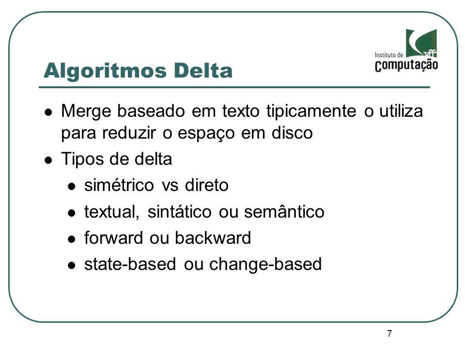 8 Algoritmos Delta Simétrico vs direto simétrico calcula a diferença entre dois arquivos como um conjunto de diferença direto especifica a diferença através de operações de modificação