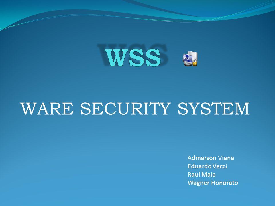 WARE SECURITY SYSTEM Admerson Viana Eduardo Vecci Raul Maia Wagner Honorato