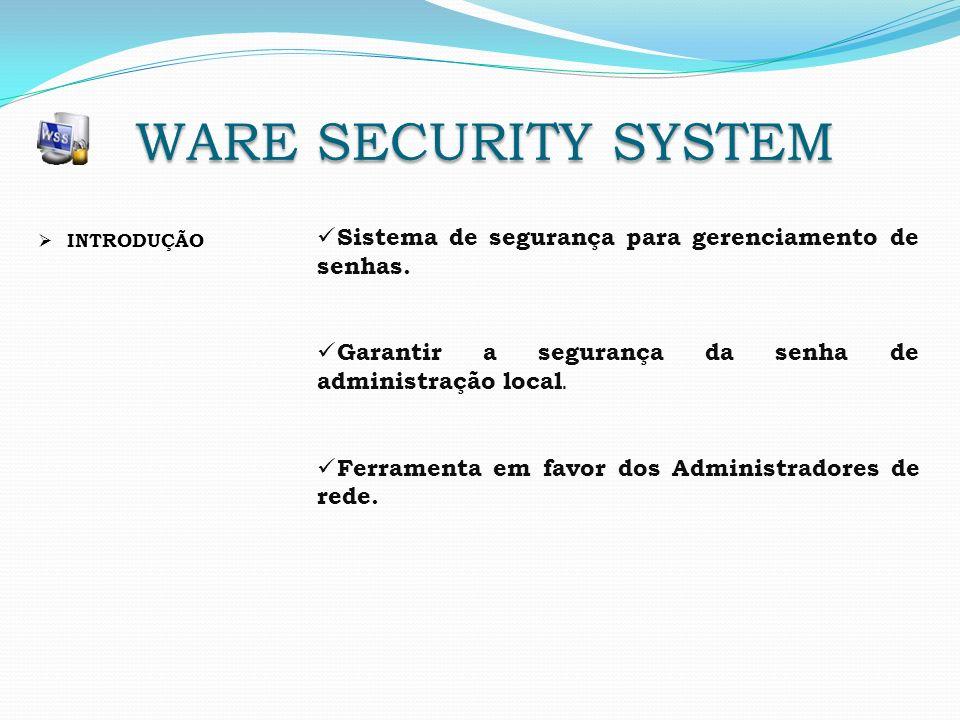 INTRODUÇÃO Sistema de segurança para gerenciamento de senhas. Garantir a segurança da senha de administração local. Ferramenta em favor dos Administra
