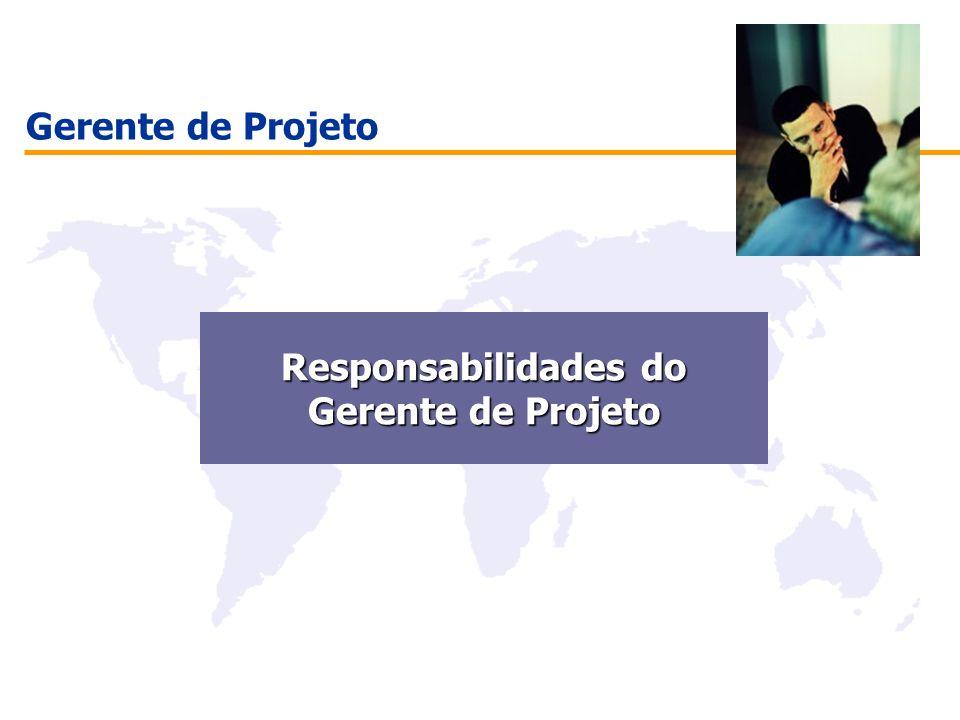 Gerente de Projeto Responsabilidades do Responsabilidades do Gerente de Projeto Gerente de Projeto
