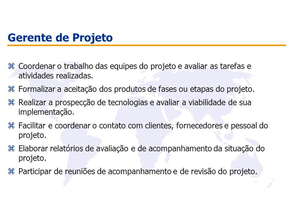 Gerente de Projeto zCoordenar o trabalho das equipes do projeto e avaliar as tarefas e atividades realizadas. zFormalizar a aceitação dos produtos de