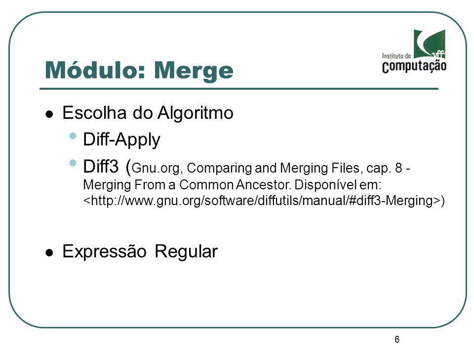 6 Módulo: Merge Escolha do Algoritmo Diff-Apply Diff3 ( Gnu.org, Comparing and Merging Files, cap. 8 - Merging From a Common Ancestor. Disponível em: