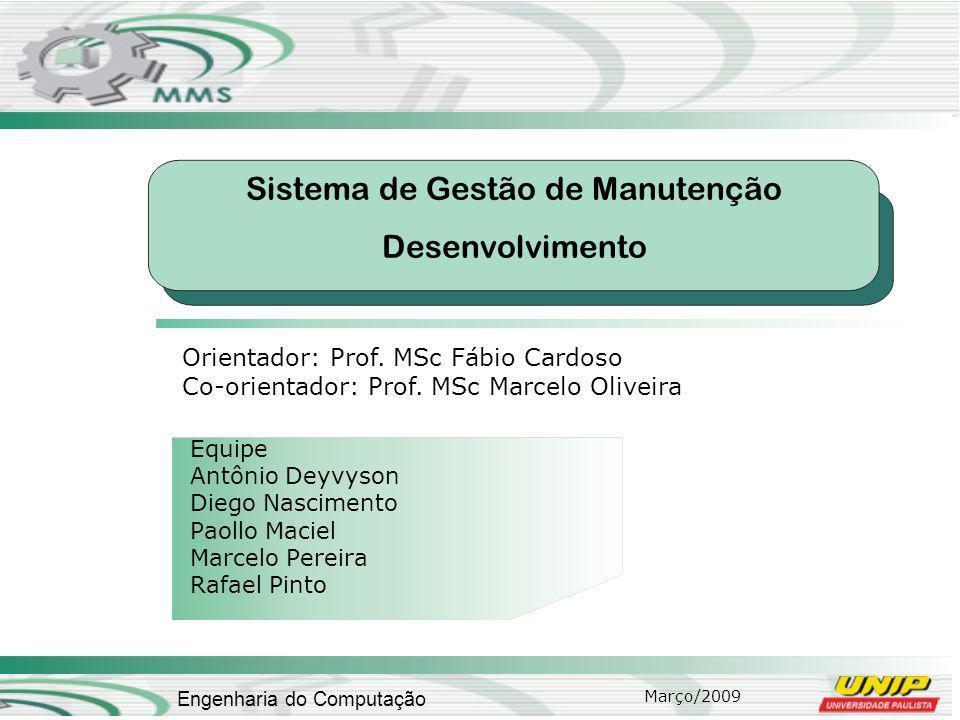 Março/2009 Engenharia do Computação Sistema de Gestão de Manutenção Desenvolvimento Equipe Antônio Deyvyson Diego Nascimento Paollo Maciel Marcelo Pereira Rafael Pinto Orientador: Prof.