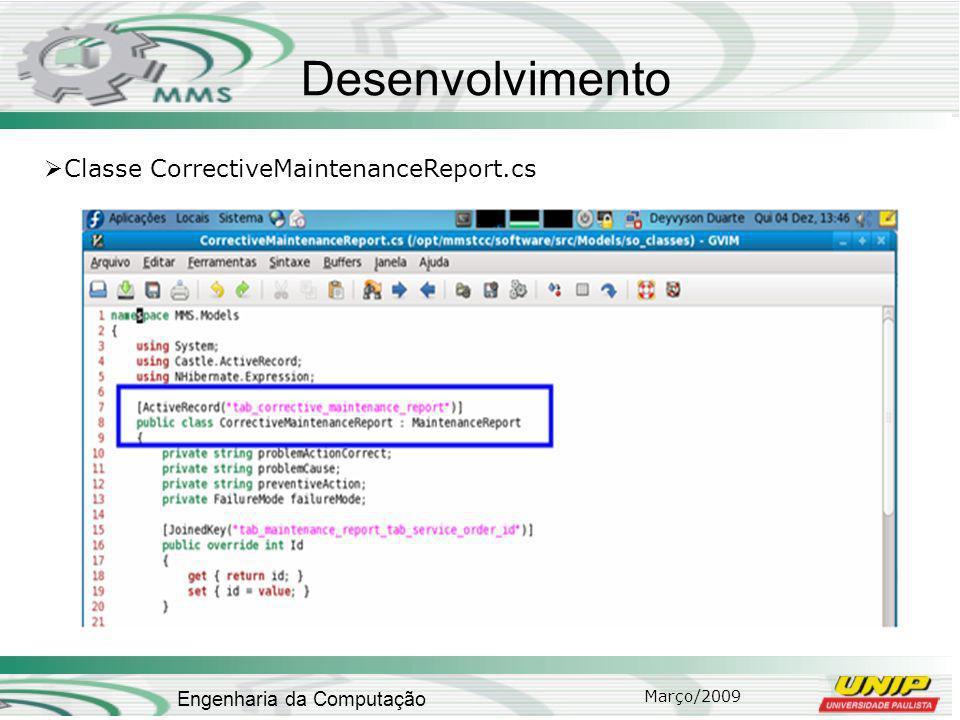 Março/2009 Engenharia da Computação Desenvolvimento Classe CorrectiveMaintenanceReport.cs