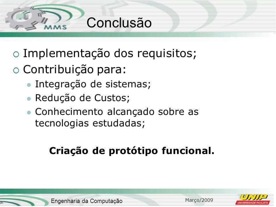 Março/2009 Engenharia da Computação Conclusão Implementação dos requisitos; Contribuição para: Integração de sistemas; Redução de Custos; Conhecimento alcançado sobre as tecnologias estudadas; Criação de protótipo funcional.
