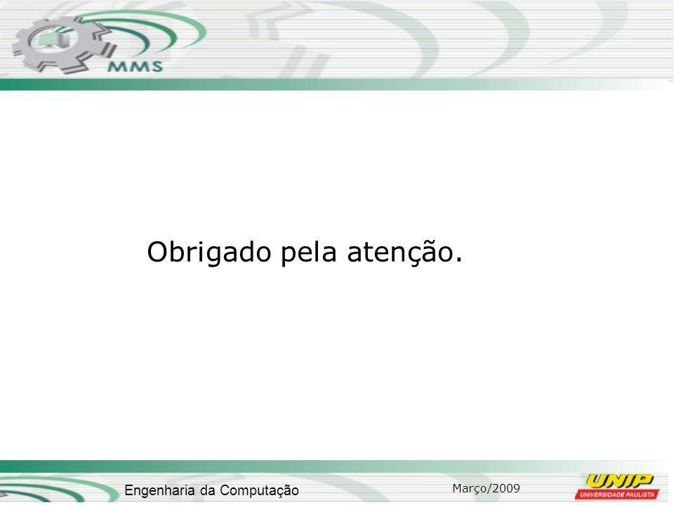 Março/2009 Engenharia da Computação Obrigado pela atenção.