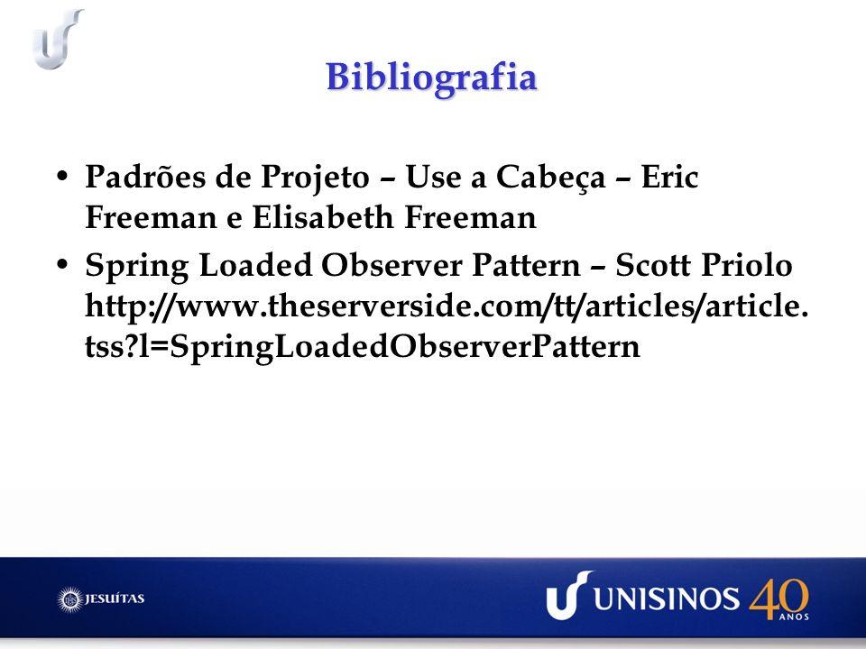 Bibliografia Padrões de Projeto – Use a Cabeça – Eric Freeman e Elisabeth Freeman Spring Loaded Observer Pattern – Scott Priolo http://www.theserverside.com/tt/articles/article.