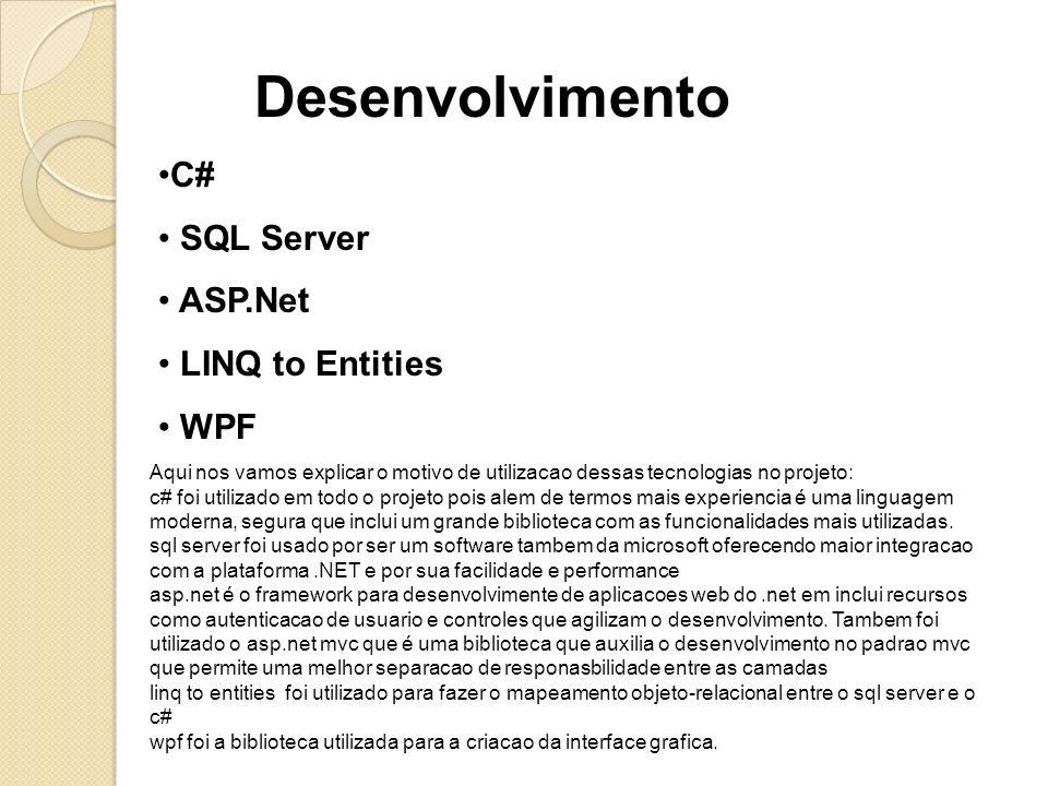 Desenvolvimento C# SQL Server ASP.Net LINQ to Entities WPF Aqui nos vamos explicar o motivo de utilizacao dessas tecnologias no projeto: c# foi utiliz