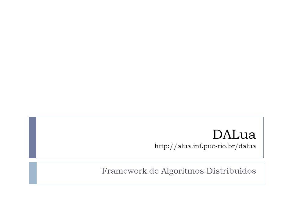 DALua http://alua.inf.puc-rio.br/dalua Framework de Algoritmos Distribuídos