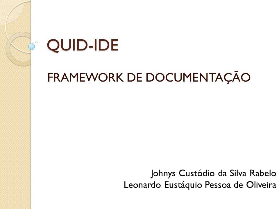 QUID-IDE FRAMEWORK DE DOCUMENTAÇÃO Johnys Custódio da Silva Rabelo Leonardo Eustáquio Pessoa de Oliveira