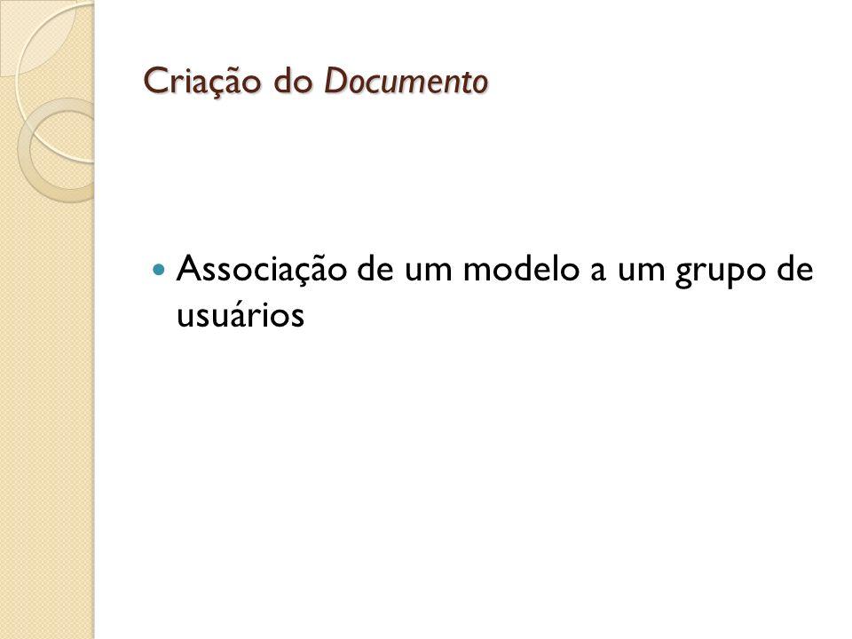 Criação do Documento Associação de um modelo a um grupo de usuários