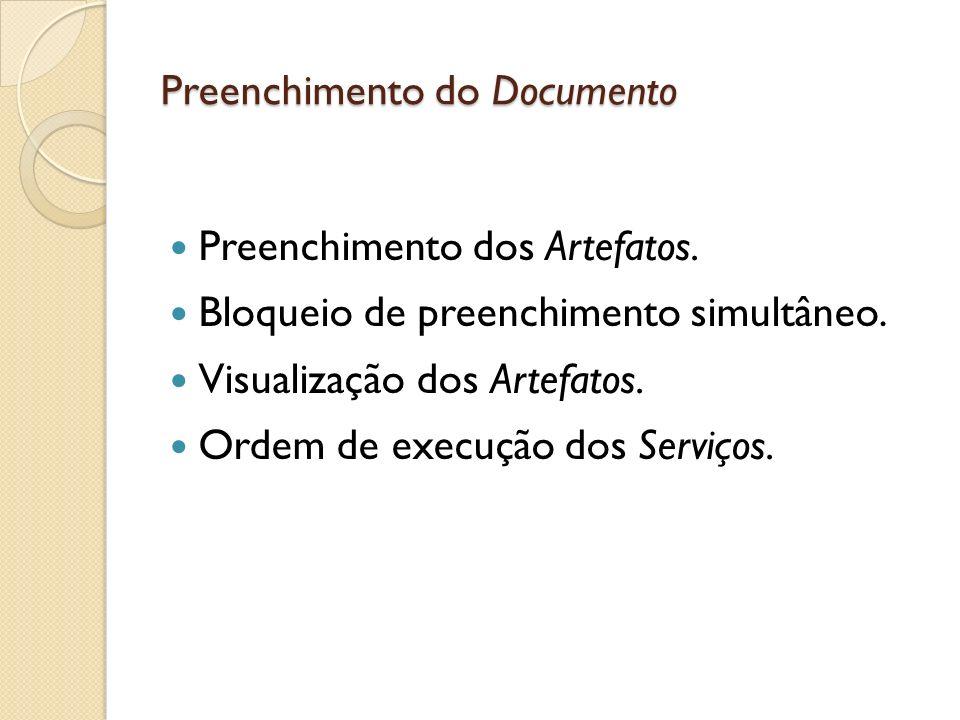 Preenchimento do Documento Preenchimento dos Artefatos. Bloqueio de preenchimento simultâneo. Visualização dos Artefatos. Ordem de execução dos Serviç