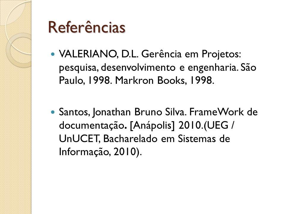 Referências VALERIANO, D.L. Gerência em Projetos: pesquisa, desenvolvimento e engenharia. São Paulo, 1998. Markron Books, 1998. Santos, Jonathan Bruno